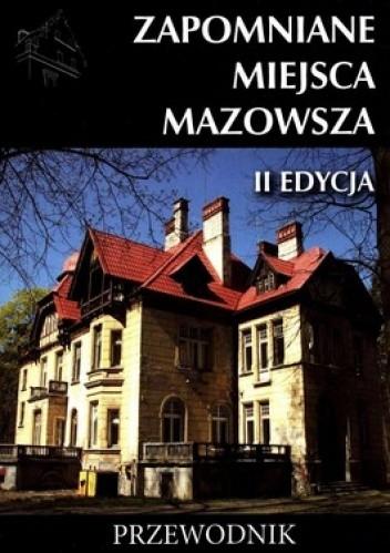 Okładka książki Zapomniane miejsca Mazowsza. Przewodnik. II edycja