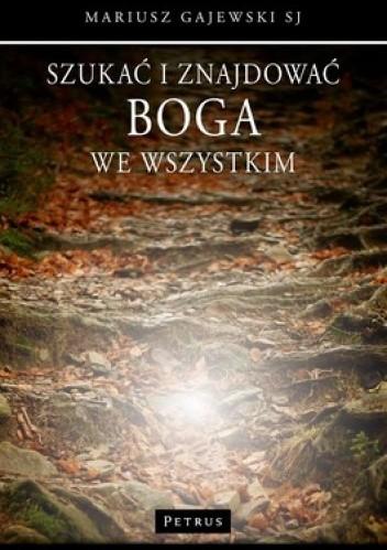 Okładka książki Szukać i znajdować Boga we wszystkim