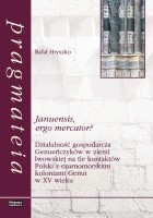 Januensis ergo mercator? Działalność gospodarcza Genueńczyków w ziemi lwowskiej na tle kontaktów Polski z czarnomorskimi koloniami Genui w XV wieku