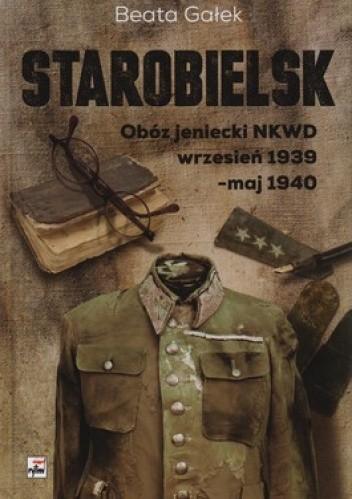 Okładka książki Starobielsk. Obóz jeniecki NKWD. Wrzesień 1939- maj 1940