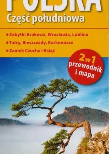 Okładka książki Polska. Część południowa 2w1. Przewodnik i mapa. 1:700 000 ExpressMap