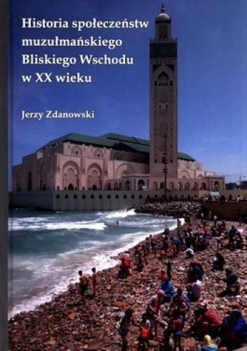 Okładka książki Historia społeczeństw muzułmańskiego Bliskiego Wschodu w XX wieku