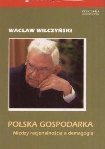 Okładka książki Polska gospodarka. Między racjonalnością a demagogią