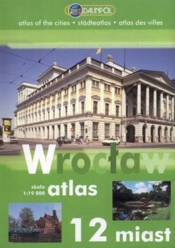Okładka książki Wrocław. Atlas miasta i okolic. 1:19 000 Daunpol