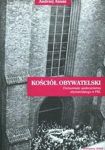 Okładka książki Kościół obywatelski. Formowanie społeczeństwa obywatelskiego w PRL