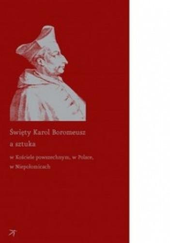 Okładka książki Święty Karol Boromeusz a sztuka w Kościele powszechnym, w Polsce, w Niepołomicach