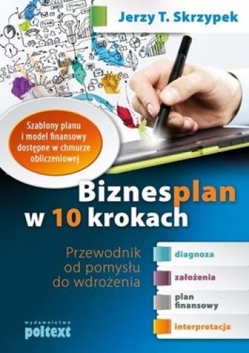 Okładka książki Biznesplan w 10 krokach. Przewodnik od pomysłu do wdrożenia