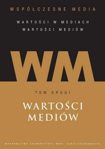 Okładka książki Współczesne media. Wartości mediów tom 2. Wartości Mediów