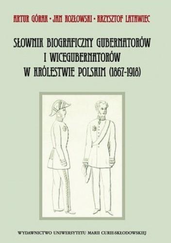 Okładka książki Słownik biograficzny gubernatorów i wicegubernatorów w królestwie polskim (1867-1918)