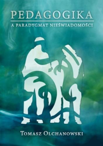 Okładka książki Pedagogika a paradygmat nieświadomości