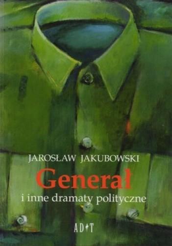 Okładka książki Generał i inne dramaty polityczne
