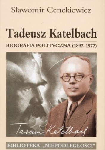 Okładka książki Tadeusz Katelbach. Biografia polityczna 1897-1977