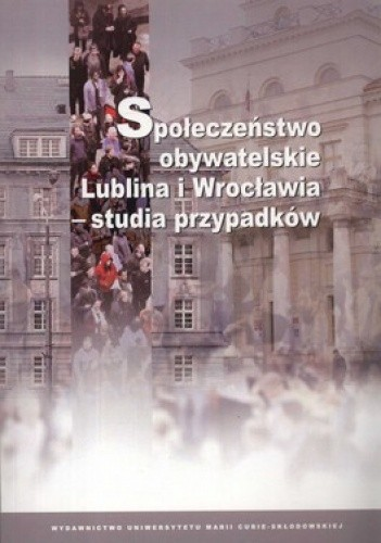 Okładka książki Społeczeństwo obywatelskie Lublina i Wrocławia. Studia przypadków