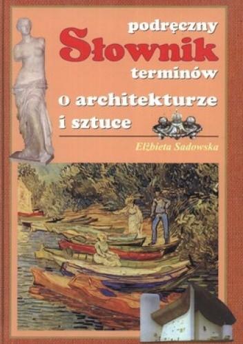 Okładka książki Podręczny słownik terminów o architekturze i sztuce
