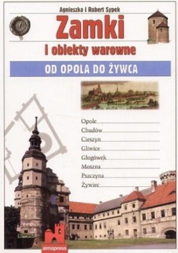 Okładka książki Zamki i obiekty warowne od Opola do Żywca