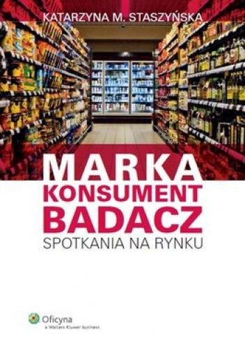 Okładka książki Marka, Konsument, Badacz. Spotkania na rynku