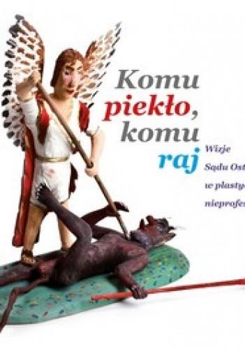 Okładka książki Komu piekło, komu raj. Wizje Sądu Ostatecznego w plastyce nieprofesjonalnej