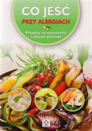 Okładka książki Co jeść przy alergiach. Przepisy na wy smienite i zdrowe potrawy