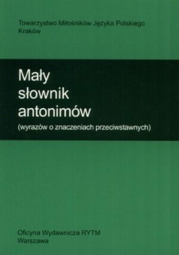 Okładka książki Mały słownik antonimów (wyrazów o znaczeniach przeciwstawnych)