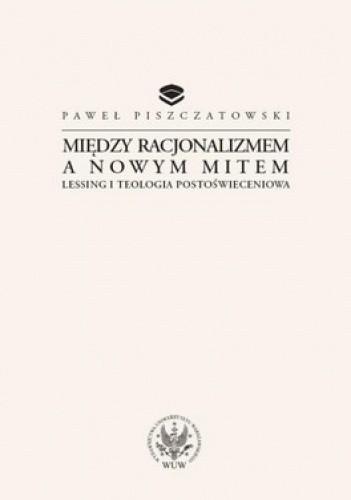 Okładka książki Między racjonalizmem a nowym mitem. Lessing i teologia postoświeceniowa