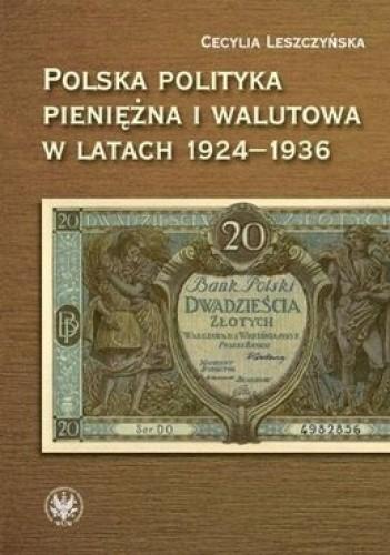 Okładka książki Polska polityka pieniężna i walutowa w latach 1924-1936. W systemie Gold Exchange Standard