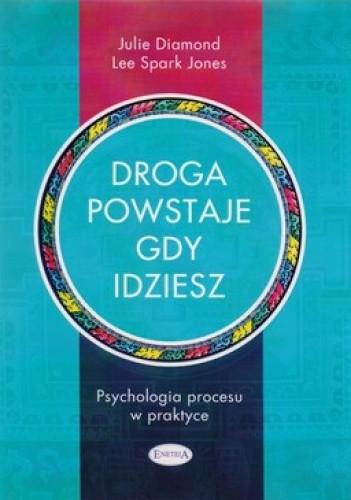 Okładka książki Droga powstaje, gdy idziesz. Psychologia procesu w praktyce