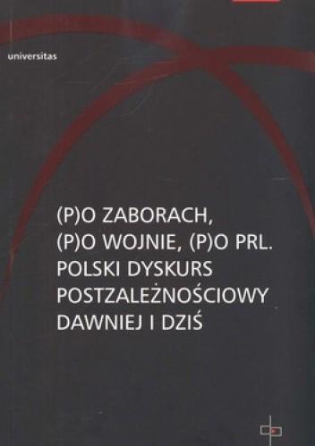 Okładka książki (P)o zaborach, (p)o wojnie, (p)o PRL. Polski dyskurs postzależnościowy dawniej i dziś. Tom 3