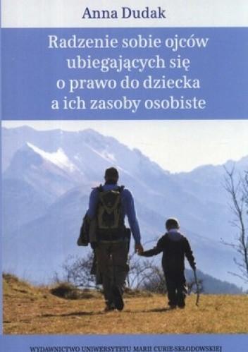 Okładka książki Radzenie sobie ojców ubiegających się o prawodo dziecka a ich zasoby osobiste