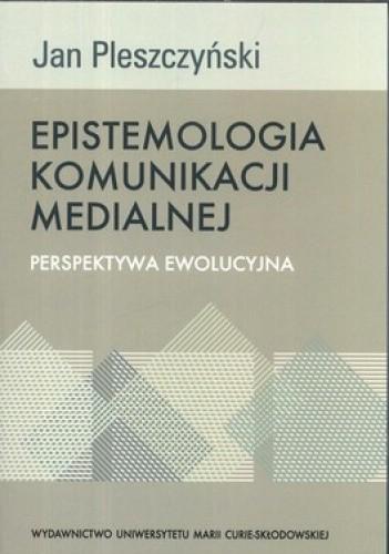 Okładka książki Epistomologia komunikacji medialnej. Perspektywa ewolucyjna