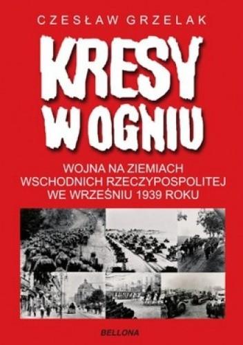 Okładka książki Kresy w ogniu. Wojna na Ziemiach Wschodnich Rzeczypospolitej we wrześniu 1939 roku