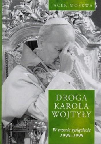 Okładka książki Droga Karola Wojtyły. W trzecie tysiąclecie 1990-1998