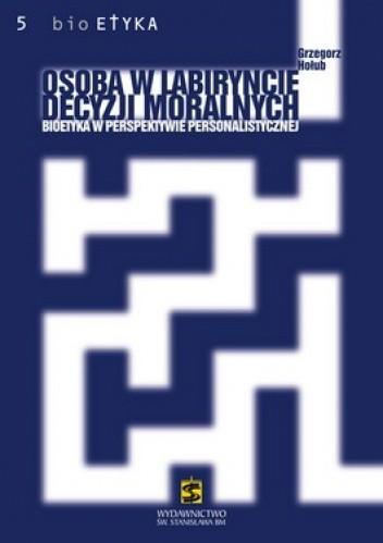 Okładka książki Osoba w labiryncie decyzji moralnych. Bioetyka w perspektywie personalistycznej