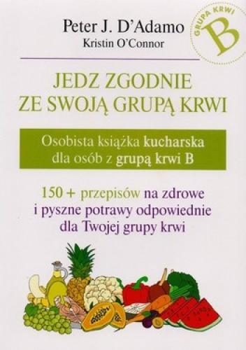 Okładka książki Jedz zgodnie ze swoją grupą krwi. Osobista książka kucharska dla osób z grupą krwi B