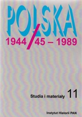 Okładka książki Polska 1944/45-1989. Studia i materiały. Tom 11