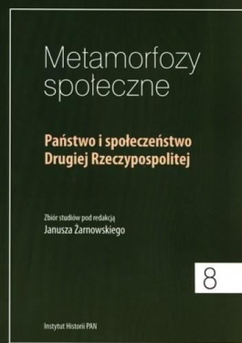 Okładka książki Metamorfozy społeczne 8. Państwo i społeczeństwo Drugiej Rzeczypospolitej