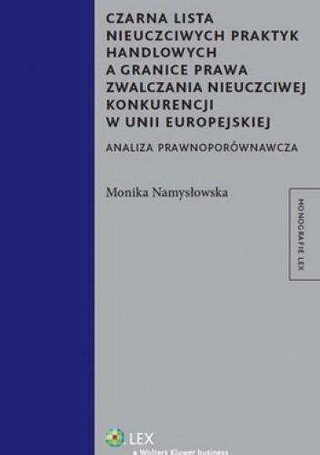 Okładka książki Czarna lista nieuczciwych praktyk handlowych a granice prawa zwalczania nieuczciwej konkurencji w Unii Europejskiej. Analiza prawnoporównawcza