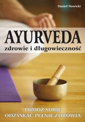 Okładka książki Ayurveda Zdrowie i długowieczność. Pomóż sobie odzyskać pełnię zdrowia