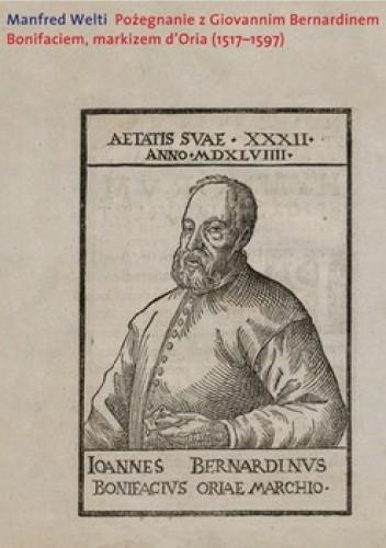 Okładka książki Pożegnanie z Giovannim Bernardinem Bonifaciem, markizem d'Oria (1517-1597)