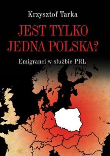 Okładka książki Jest tylko jedna Polska? Emigranci w służbie PRL