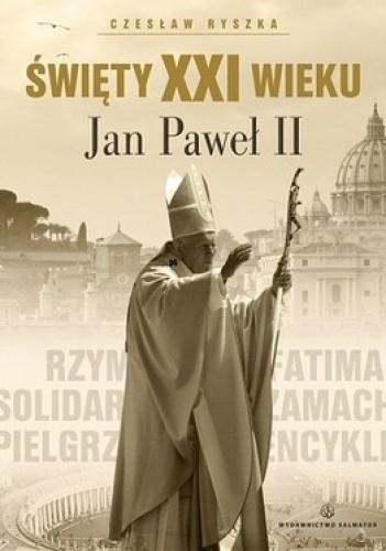 Okładka książki Święty XXI wieku Jan Paweł II