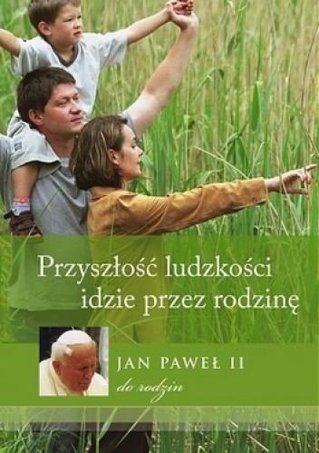 Okładka książki Przyszłość ludzkości idzie przez rodzinę