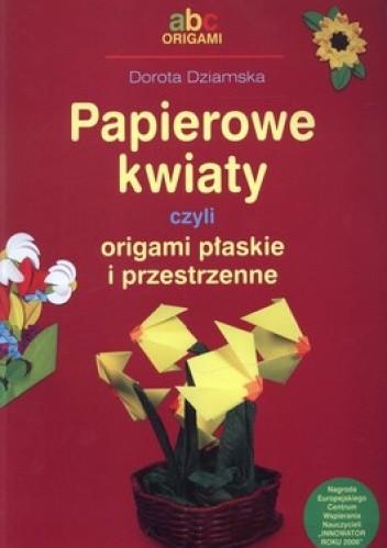 Okładka książki Papierowe kwiaty czyli origami płaskie i przestrzenne