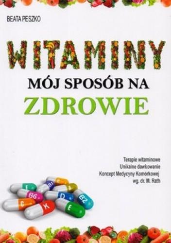 Okładka książki Witaminy mój sposób na zdrowie