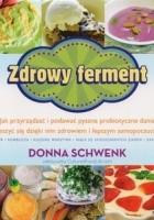 Zdrowy ferment. Jak przyrządzać i podawać pyszne probiotyczne dania i cieszyć się dzięki nim zdrowiem i lepszym samopoczuciem
