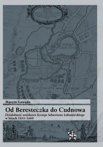 Okładka książki Od Beresteczka do Cudnowa. Działalność wojskowa Jerzego Sebastiana Lubomirskiego w latach 1651 - 1660