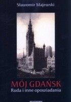 Mój Gdańsk. Ruda i inne opowiadania