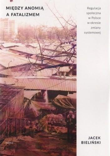 Okładka książki Między anomią a fatalizmem