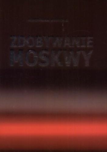 Okładka książki Zdobywanie Moskwy