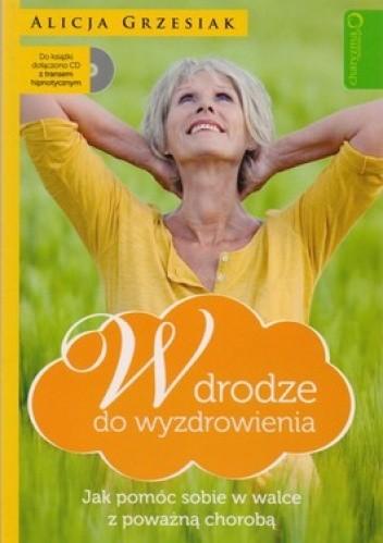 Okładka książki W drodze do wyzdrowienia. Jak pomóc sobie w walce z poważną chorobą + CD