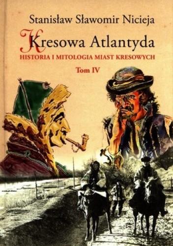 Okładka książki Kresowa Atlantyda. Historia i mitologia miast kresowych. Tom 4